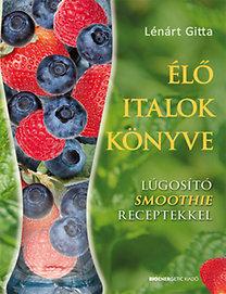 Lénárt Gitta: Élő italok könyve - Lúgosító Smoothie receptekkel