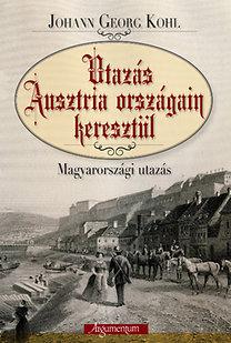 Johann Georg Kohl: Utazás Ausztria országain keresztül - Magyarországi utazás