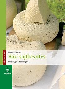 Wolfgang Scholz: Házi sajtkészítés kecske-, juh-, tehéntejből