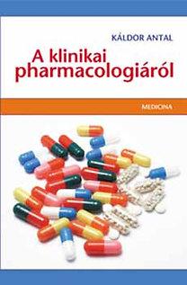 Káldor Antal: A klinikai pharmacologiáról