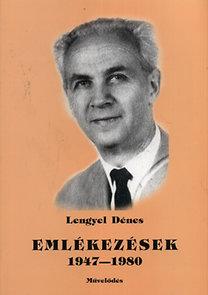 Lengyel Dénes: Emlékezések 1947-1980