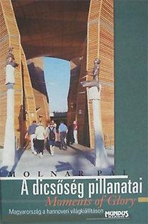 """Molnár Pál: A dicsőség pillanatai (""""Moments of Glory"""") - Magyarország a hannoveri világkiállításon"""