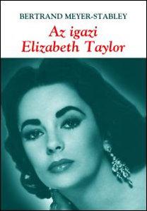 Bertrand Meyer-Stabley: Az igazi Elizabeth Taylor
