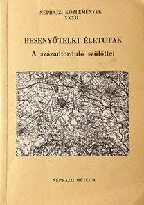 Forrai Ibolya (szerk): Néprajzi közlemények XXXII: Besenyőtelki életutak- A századforduló...
