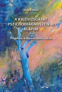 Vass Zoltán: A rajzvizsgálat pszichodiagnosztikai alapjai - Projekció, kifejezés, mintázatok