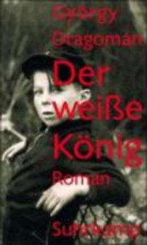 Dragomán, György: Der weiße König
