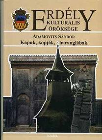 Adamovits Sándor: Erdély kulturális öröksége - Kapuk, kopják, harangok