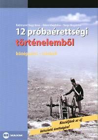 Rákos Magdolna, Varga Magdolna, Bádonyiné Nagy Ilona: 12 próbaérettségi történelemből - Középszint - írásbeli - Középszint - Írásbeli