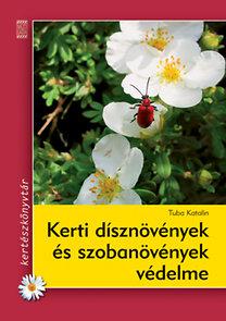 Tuba Katalin: Kerti dísznövények és szobanövények védelme