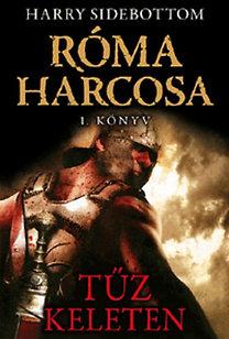 Harry Sidebottom: Tűz keleten - Róma harcosa 1. könyv