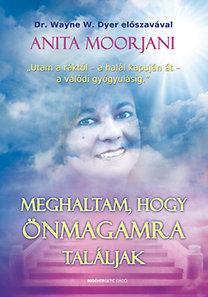 Anita Moorjani: Meghaltam, hogy önmagamra találjak