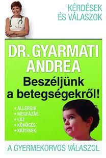 Dr. Gyarmati Andrea: Beszéljünk a betegségekről!