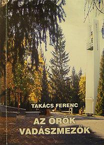 Takács Ferenc: Az örök vadászmezők - Vas megye, Szombathely temetőiről és temetéseiről