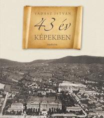 Vadász István: 43 év képekben