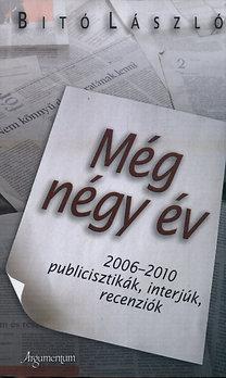 Dr. Bitó László: Még négy év - 2006-2010 - Publicisztikák, interjúk, recenziók