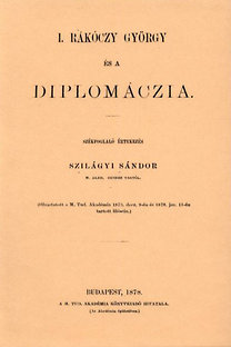 Szilágyi Sándor: I. Rákóczy György és a diplomáczia