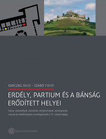 Karczag Ákos, Dr. Szabó Tibor: Erdély, Partium és a Bánság erődített helyei