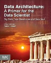Inmon, William H. - Linstedt, Dan: Data Architecture: A Primer for the Data Scientist