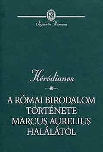 Héródianos: A római birodalom története Marcus Aurelius halálától
