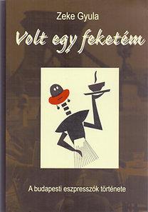 Zeke Gyula: Volt egy feketém - A budapesti eszpresszók története