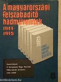 Zrínyi Katonai Kiadó: A magyarországi felszabadító hadműveletek 1944-1945
