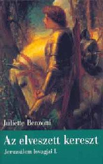Juliette Benzoni: Az elveszett kereszt - Jeruzsálem lovagjai I.