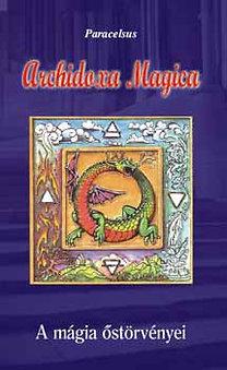 Paracelsus: Archidoxa Magica - A mágia őstörvényei