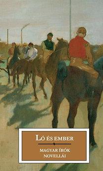 Ló és ember - Magyar írók novellái