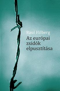 Raul Hilberg: Az európai zsidók elpusztítása