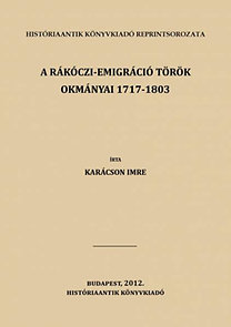 Karácson Imre: A Rákóczi-emigráczió török okmányai 1717-1803