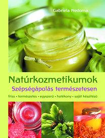 Gabriela Nedoma: Natúrkozmetikumok - Szépségápolás természetesen