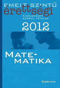 Dr. Korányi Erzsébet: Emelt szintű érettségi 2012 Kidolgozott szóbeli tételek - Matematika