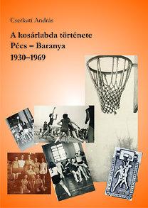 Cserkuti András: A kosárlabda története - Pécs - Baranya, 1930–1969