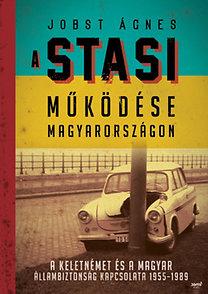 Jobst Ágnes: A Stasi működése Magyarországon