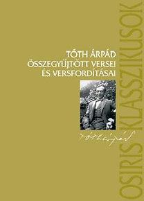 Tóth Árpád: Tóth Árpád összegyűjtött versei és versfordításai