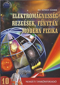 Dr. Zátonyi Sándor: Elektromágnesség rezgések, fénytan, modern fizika - Fizika 10.