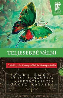 Dr. Bagdy Emőke, Orosz Katalin, F. Várkonyi Zsuzsa, Kádár Annamária: Teljesebbé válni - Önfejlesztés, önmegvalósítás, önmeghaladás