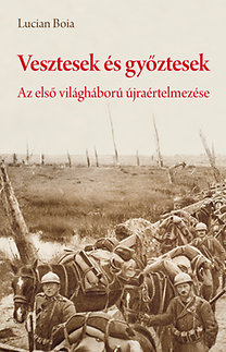 Lucian Boia: Vesztesek és győztesek - Az első világháború újraértelmezése