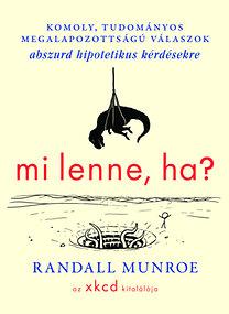 Randall Munroe: Mi lenne, ha?