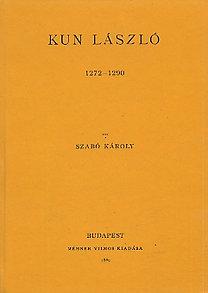 Szabó Károly: Kun László 1272-1290