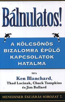 Chuck Tompkins, Jim Ballard, Ken Blanchard, Thad Lacinak: Bálnulatos! - A kölcsönös bizalomra épülő kapcsolatok hatalma