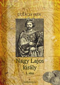Gulácsy Irén: Nagy Lajos király I.