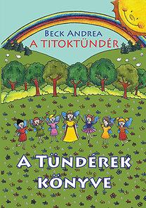 Beck Andrea: A Titoktündér - A Tündérek Könyve - Titokmesék egyenesen Tündérországból, a tündérek krónikásaitól