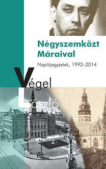 Végel László: Négyszemközt Máraival - Naplójegyzetek, 1992-2014
