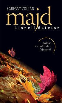 Egressy Zoltán: Majd kiszellőztetsz - Holdas és holdtalan fejezetek