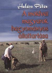 Halász Péter: A moldvai magyarok hagyományos állattartása