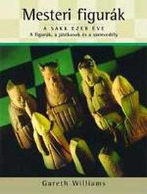 Gareth Williams: Mesteri figurák - A sakk ezer éve