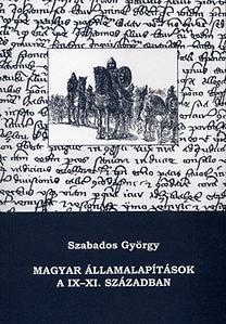 Szabados György: Magyar államalapítások a IX-XI. században