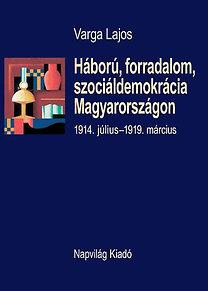 Varga Lajos: Háború, forradalom, szociáldemokrácia Magyarországon