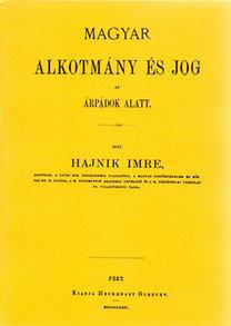 Hajnik Imre: A magyar alkotmány és jog az Árpádok alatt